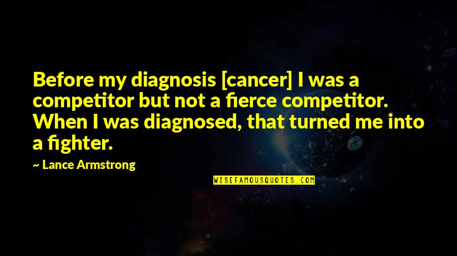 Fighter Quotes By Lance Armstrong: Before my diagnosis [cancer] I was a competitor
