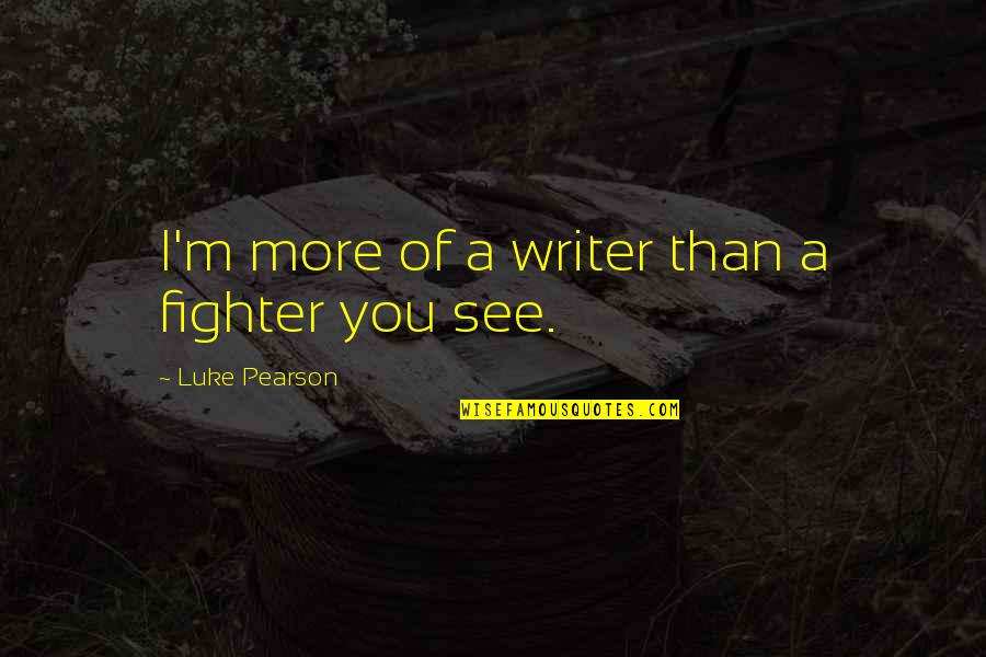 Fighter Quotes By Luke Pearson: I'm more of a writer than a fighter