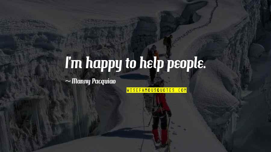 Fighter Quotes By Manny Pacquiao: I'm happy to help people.