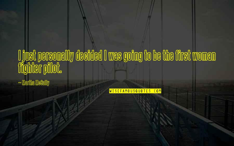 Fighter Quotes By Martha McSally: I just personally decided I was going to