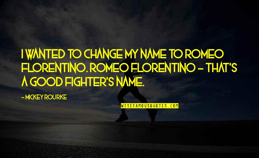 Fighter Quotes By Mickey Rourke: I wanted to change my name to Romeo
