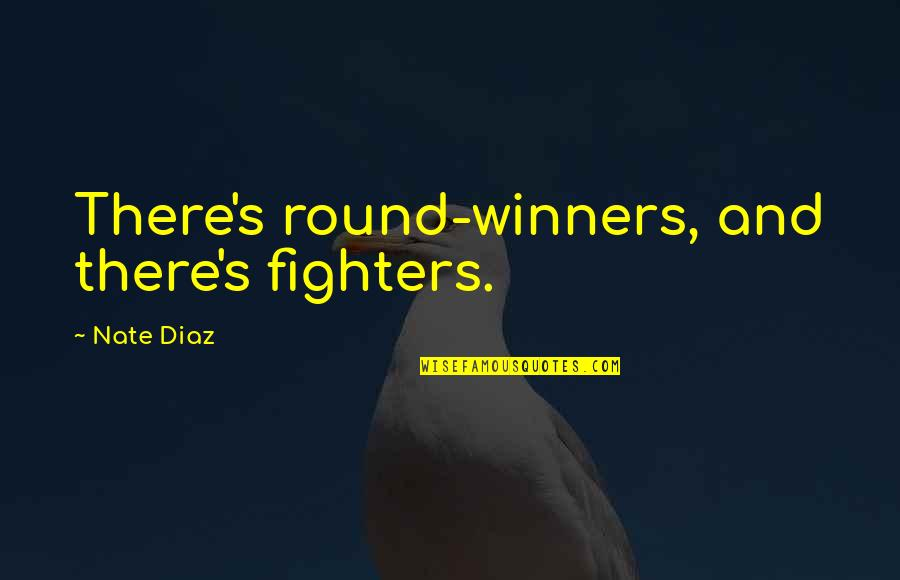 Fighter Quotes By Nate Diaz: There's round-winners, and there's fighters.