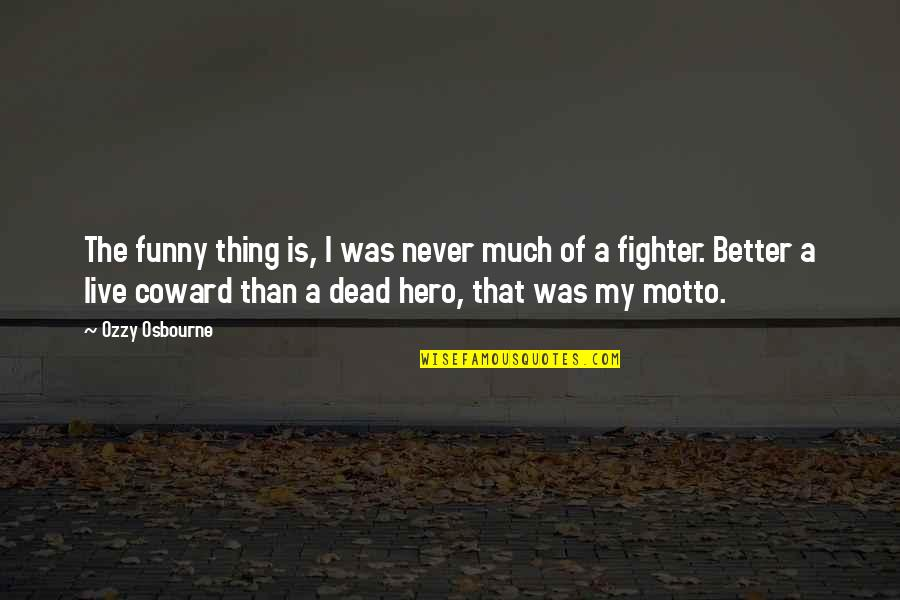 Fighter Quotes By Ozzy Osbourne: The funny thing is, I was never much