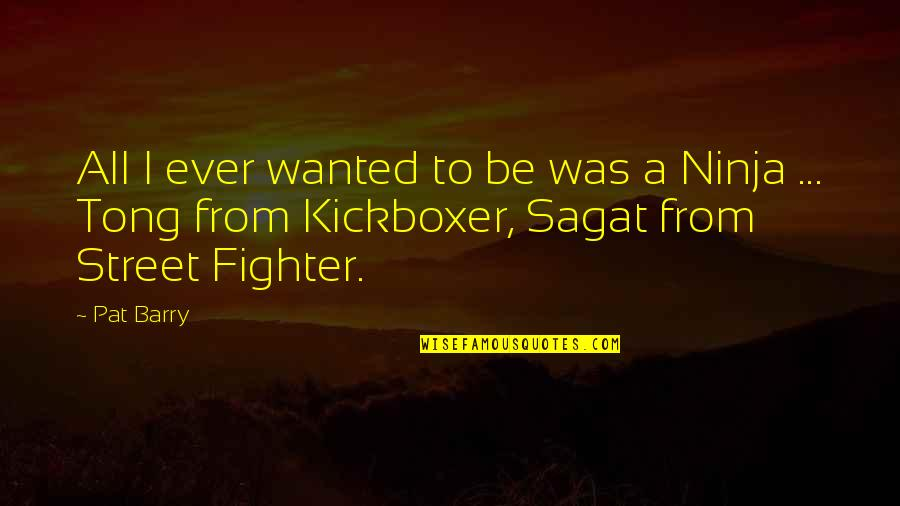 Fighter Quotes By Pat Barry: All I ever wanted to be was a