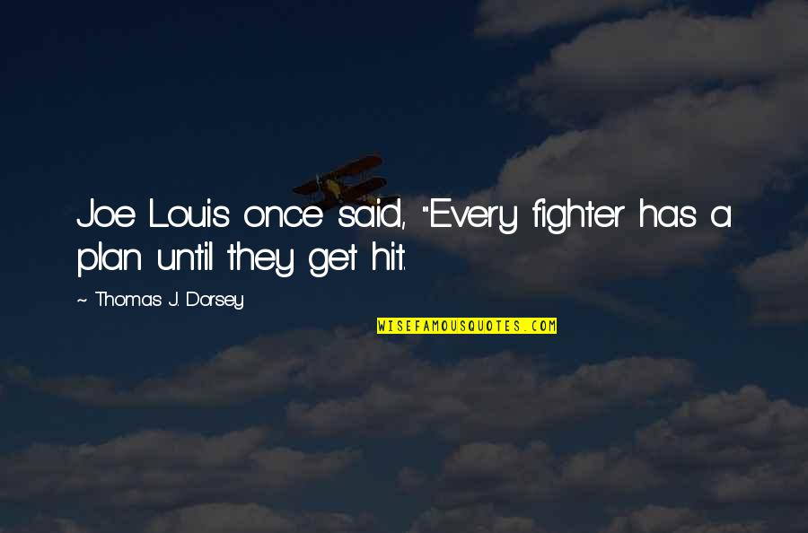 """Fighter Quotes By Thomas J. Dorsey: Joe Louis once said, """"Every fighter has a"""