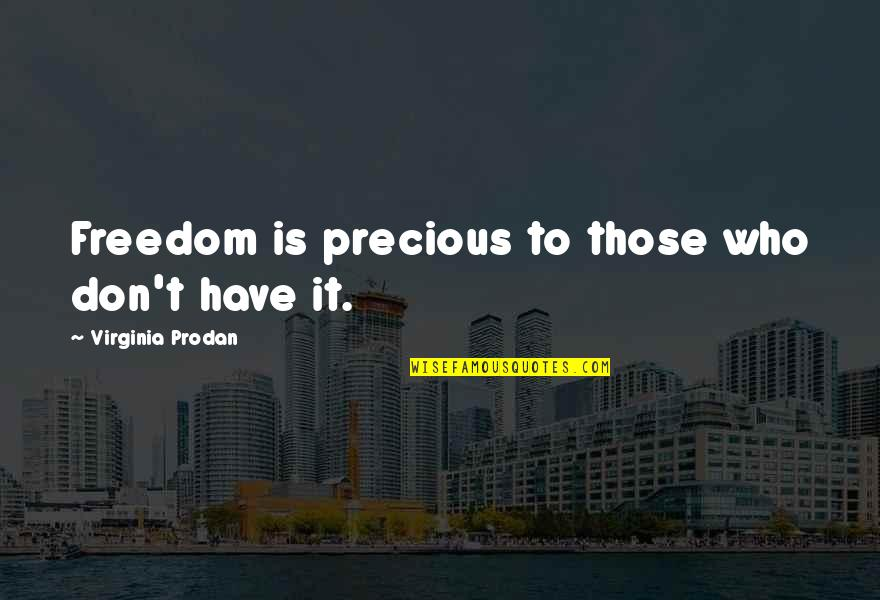 Fighter Quotes By Virginia Prodan: Freedom is precious to those who don't have
