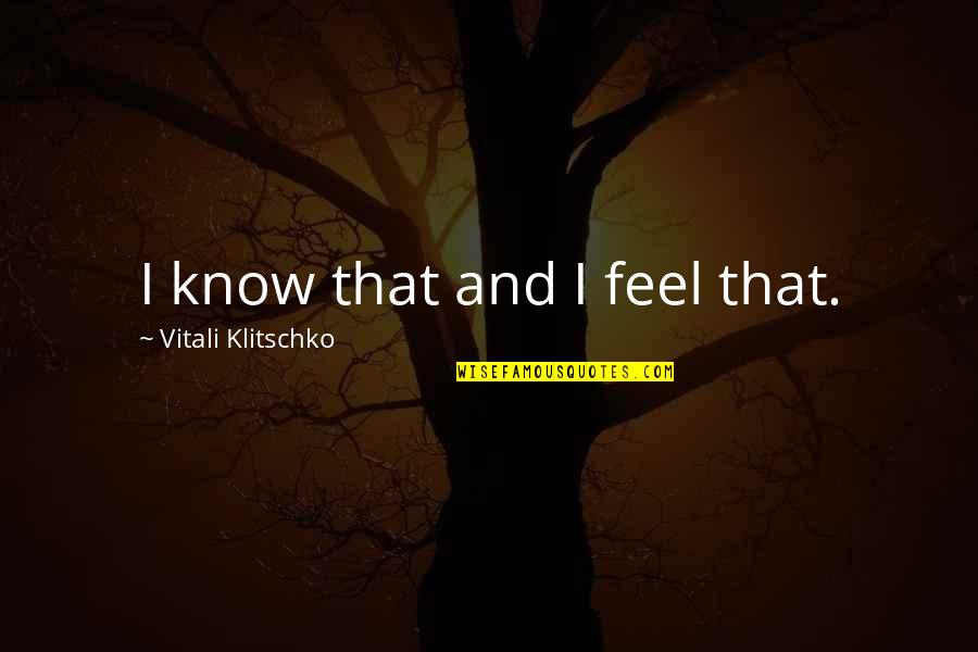 Fighter Quotes By Vitali Klitschko: I know that and I feel that.