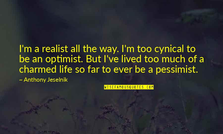 Fighting But Still In Love Quotes By Anthony Jeselnik: I'm a realist all the way. I'm too