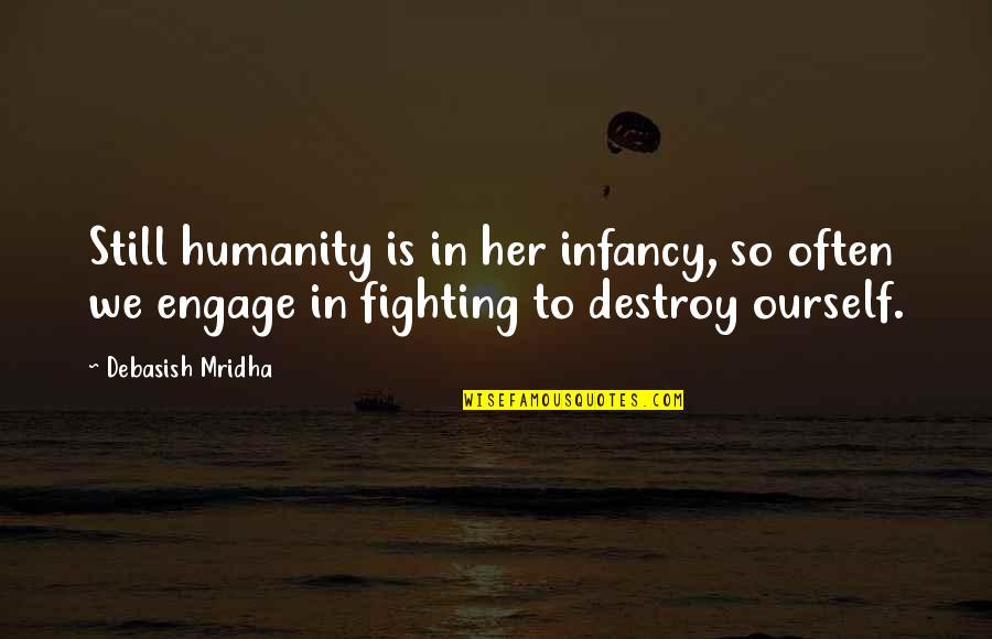 Fighting But Still In Love Quotes By Debasish Mridha: Still humanity is in her infancy, so often