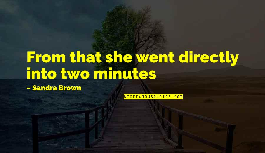 Fighting But Still In Love Quotes By Sandra Brown: From that she went directly into two minutes