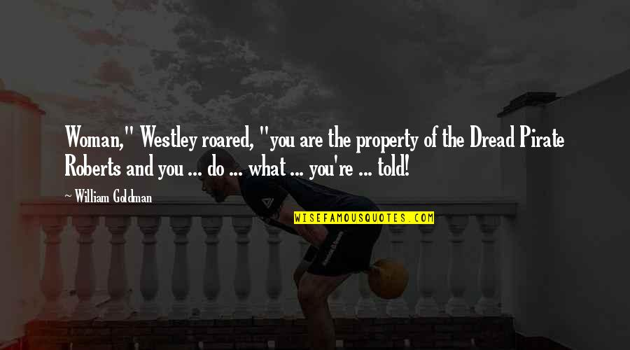 """Fighting But Still In Love Quotes By William Goldman: Woman,"""" Westley roared, """"you are the property of"""
