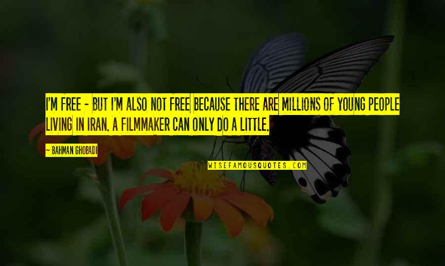 Fighting Chronic Illness Quotes By Bahman Ghobadi: I'm free - but I'm also not free