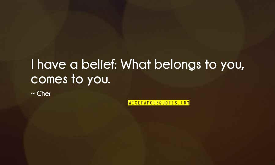 Fighting Chronic Illness Quotes By Cher: I have a belief: What belongs to you,