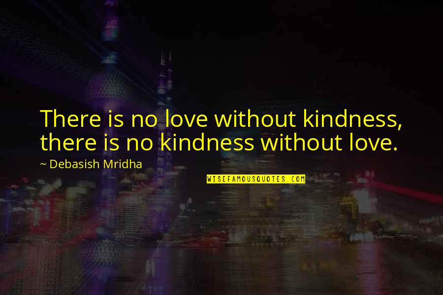 Fighting Chronic Illness Quotes By Debasish Mridha: There is no love without kindness, there is