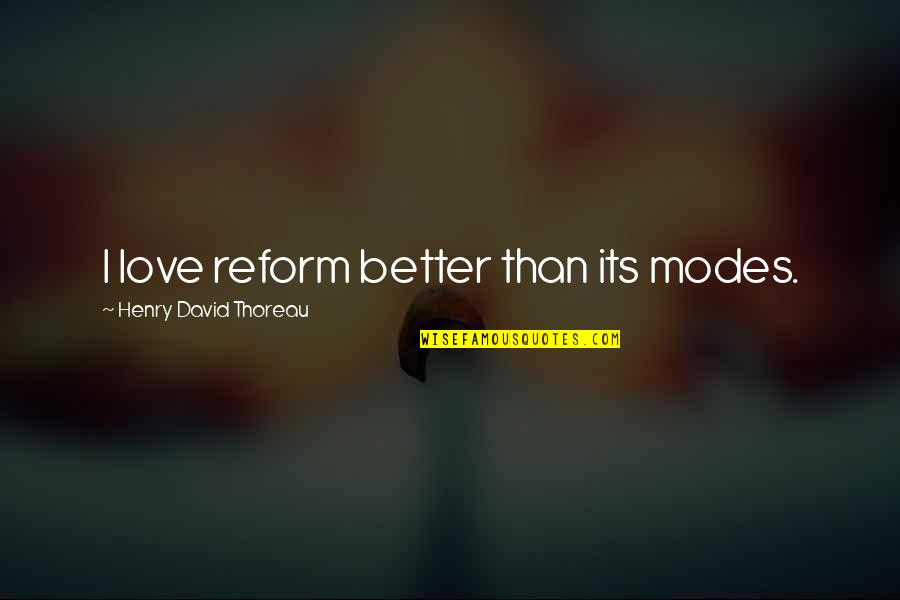 Fighting Chronic Illness Quotes By Henry David Thoreau: I love reform better than its modes.