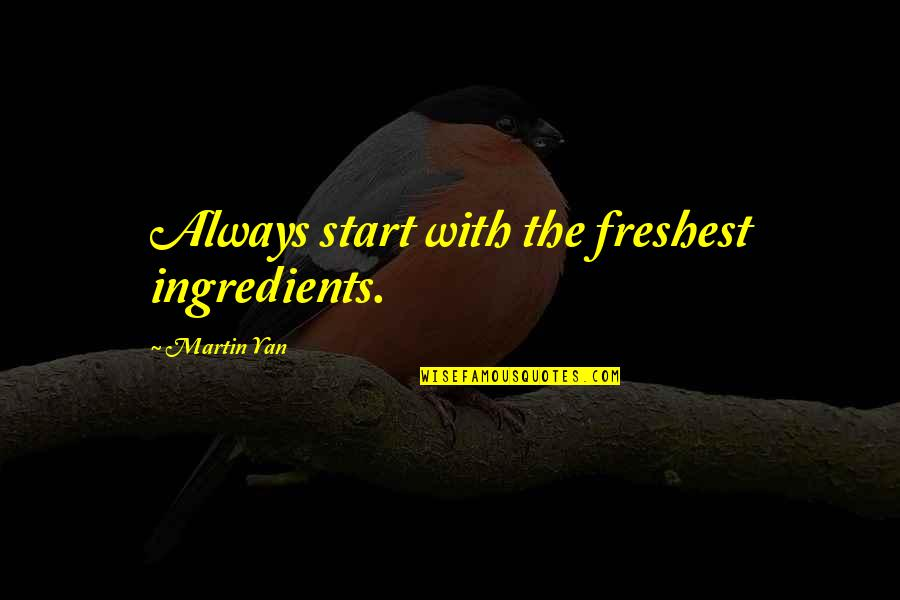 Fighting Chronic Illness Quotes By Martin Yan: Always start with the freshest ingredients.