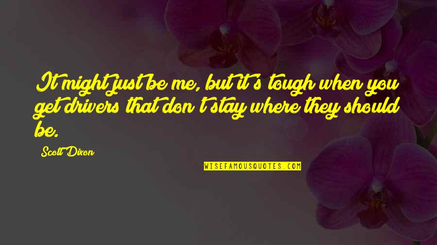 Fighting Chronic Illness Quotes By Scott Dixon: It might just be me, but it's tough