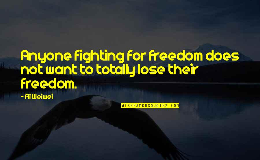 Fighting For Freedom Quotes By Ai Weiwei: Anyone fighting for freedom does not want to