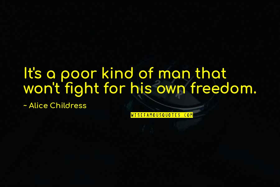 Fighting For Freedom Quotes By Alice Childress: It's a poor kind of man that won't