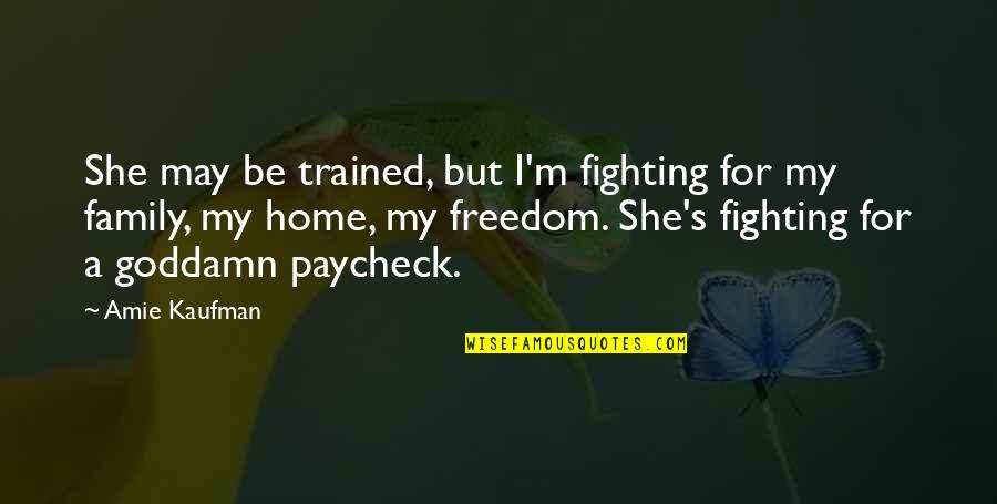 Fighting For Freedom Quotes By Amie Kaufman: She may be trained, but I'm fighting for
