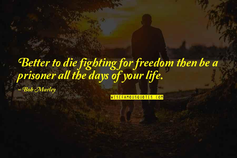 Fighting For Freedom Quotes By Bob Marley: Better to die fighting for freedom then be