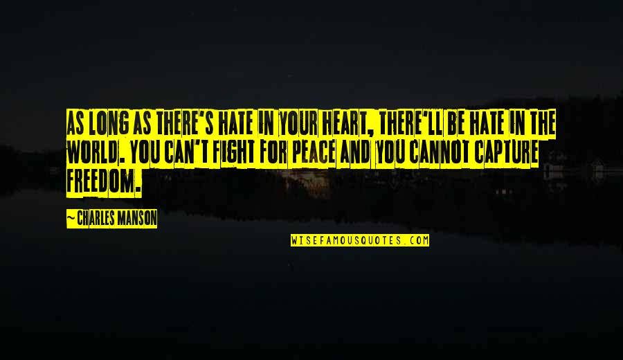 Fighting For Freedom Quotes By Charles Manson: As long as there's hate in your heart,