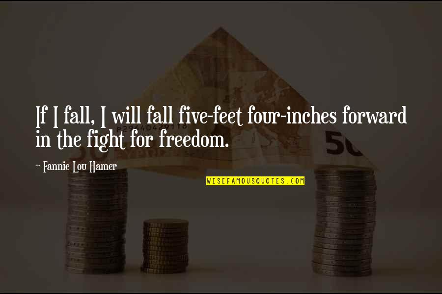 Fighting For Freedom Quotes By Fannie Lou Hamer: If I fall, I will fall five-feet four-inches