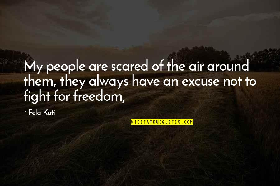 Fighting For Freedom Quotes By Fela Kuti: My people are scared of the air around