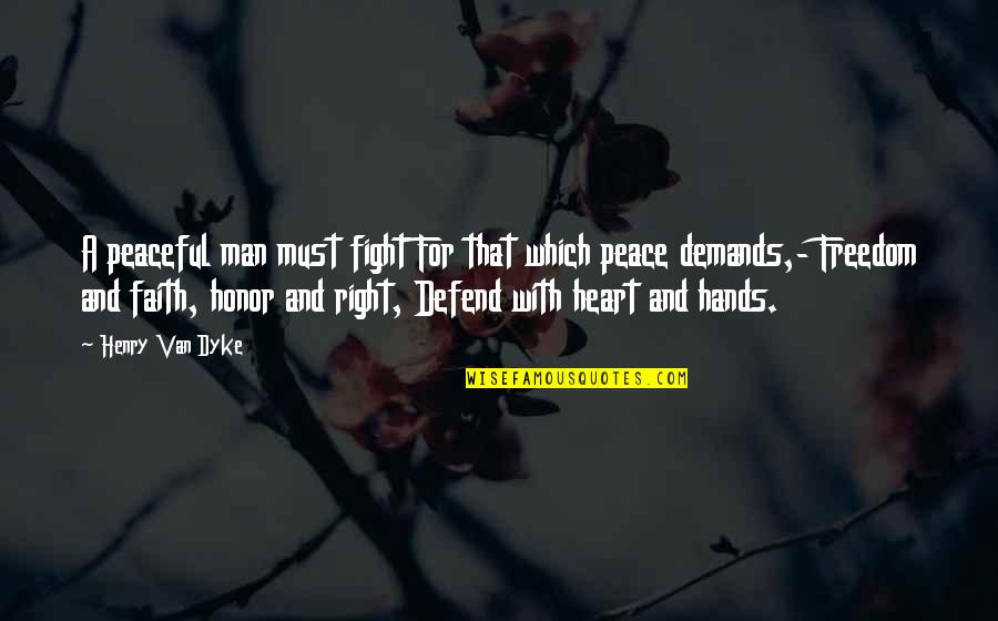 Fighting For Freedom Quotes By Henry Van Dyke: A peaceful man must fight For that which