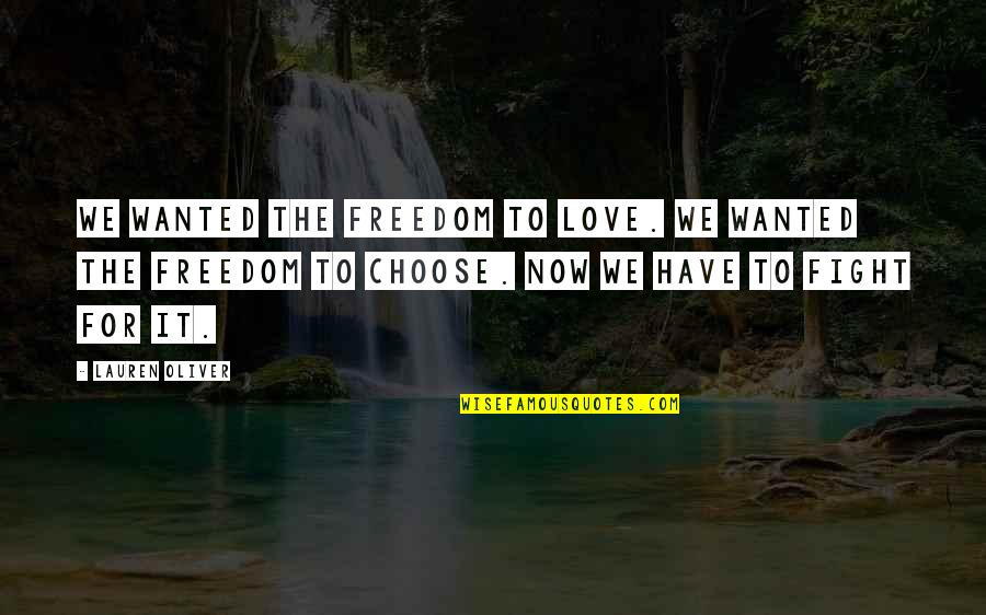 Fighting For Freedom Quotes By Lauren Oliver: We wanted the freedom to love. We wanted