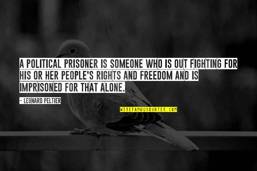 Fighting For Freedom Quotes By Leonard Peltier: A political prisoner is someone who is out