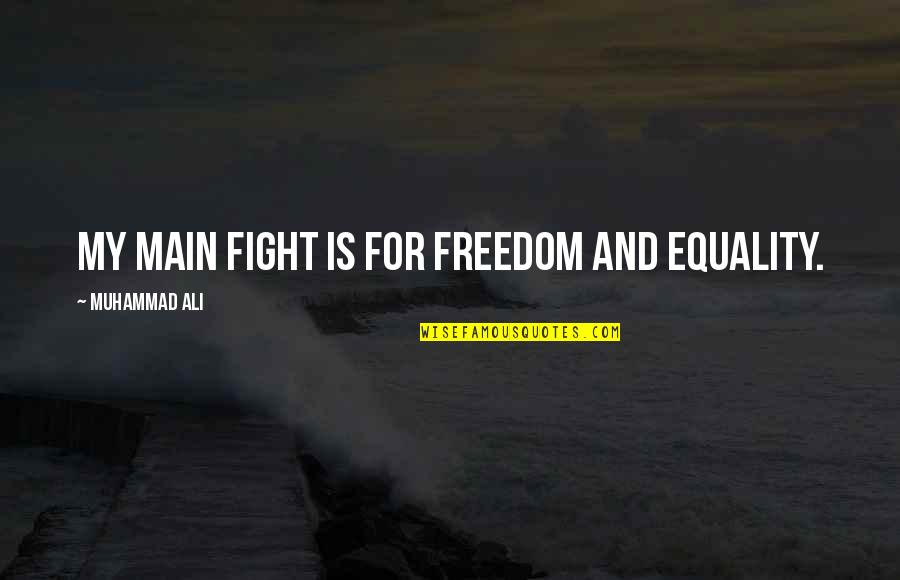 Fighting For Freedom Quotes By Muhammad Ali: My main fight is for freedom and equality.
