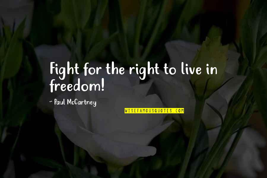 Fighting For Freedom Quotes By Paul McCartney: Fight for the right to live in freedom!