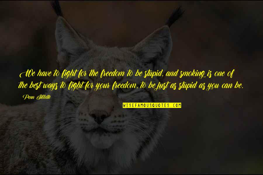 Fighting For Freedom Quotes By Penn Jillette: We have to fight for the freedom to
