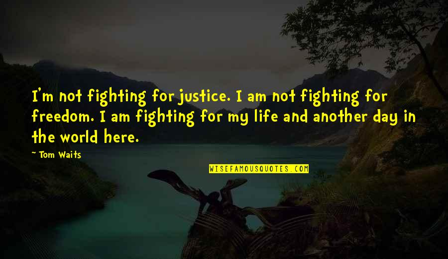 Fighting For Freedom Quotes By Tom Waits: I'm not fighting for justice. I am not