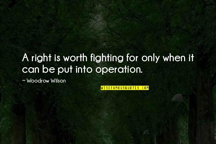 Fighting For Freedom Quotes By Woodrow Wilson: A right is worth fighting for only when