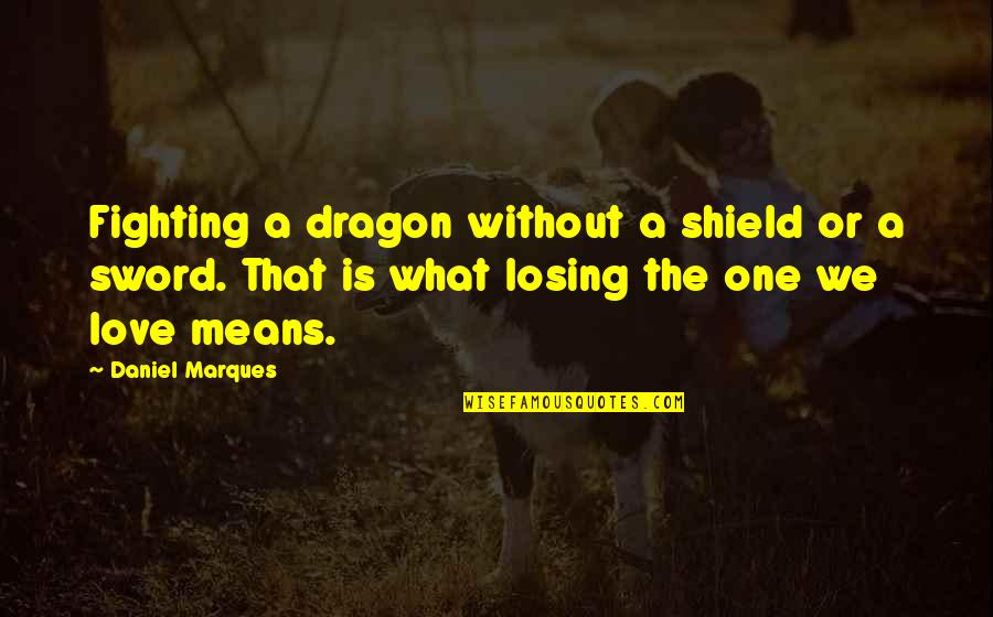 Fighting For Love And Losing Quotes By Daniel Marques: Fighting a dragon without a shield or a