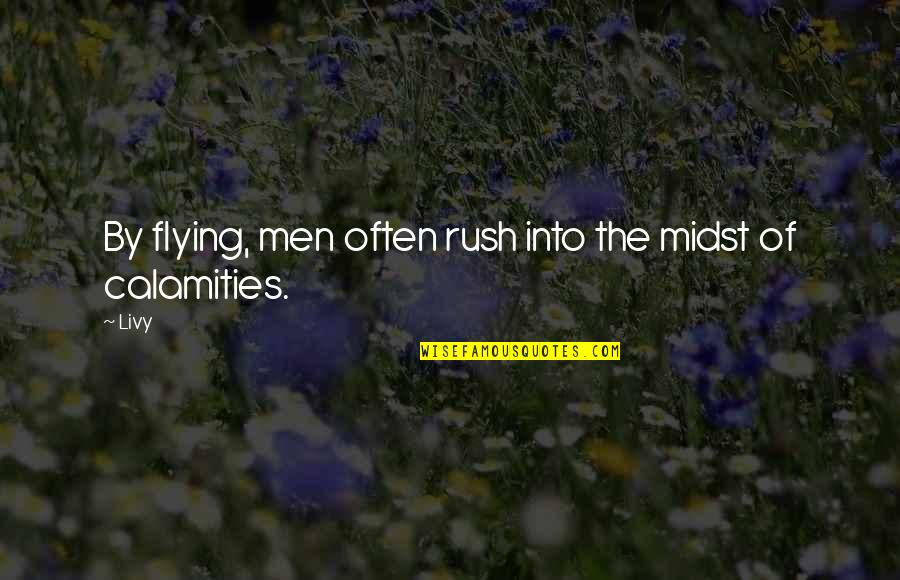 Fighting For Love And Losing Quotes By Livy: By flying, men often rush into the midst