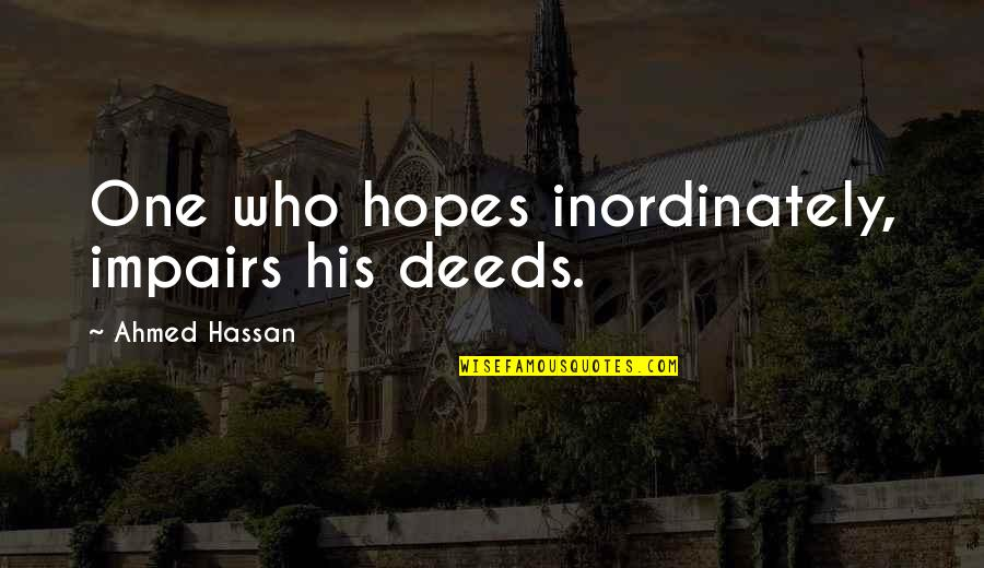 Fighting For The Things You Love Quotes By Ahmed Hassan: One who hopes inordinately, impairs his deeds.