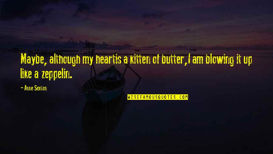 Fighting For The Things You Love Quotes By Anne Sexton: Maybe, although my heartis a kitten of butter,I