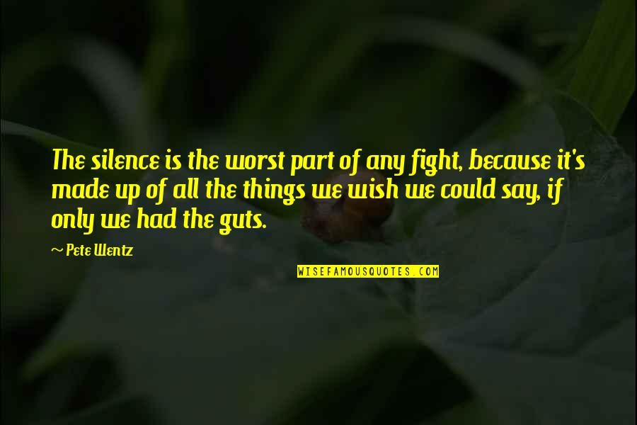 Fighting For The Things You Love Quotes By Pete Wentz: The silence is the worst part of any
