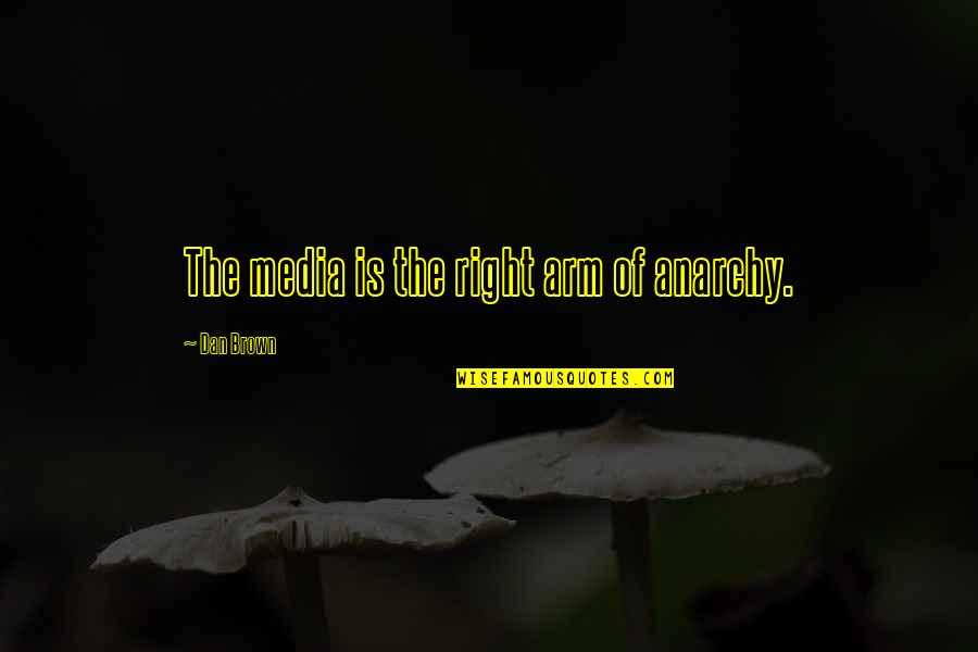 Fighting Multiple Sclerosis Quotes By Dan Brown: The media is the right arm of anarchy.
