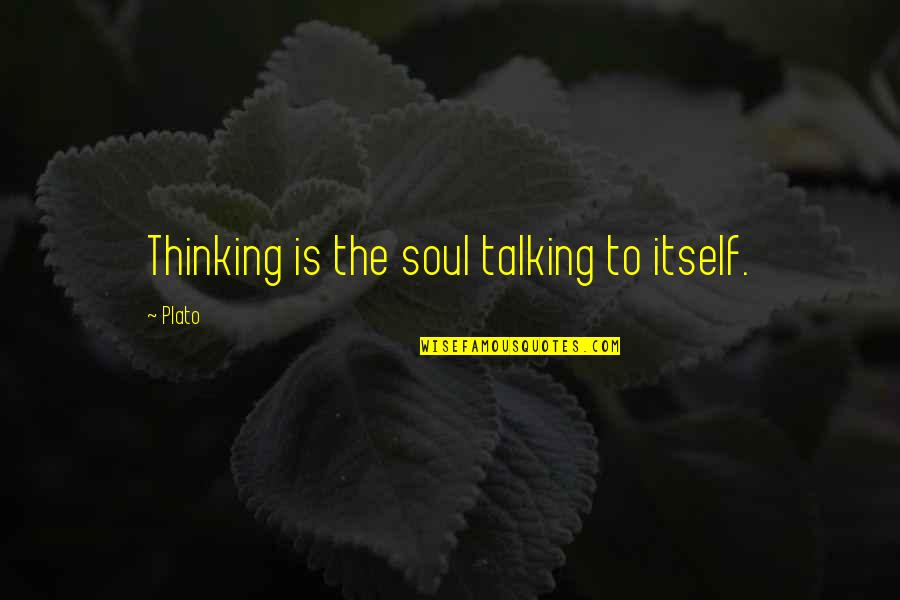 Fighting Multiple Sclerosis Quotes By Plato: Thinking is the soul talking to itself.