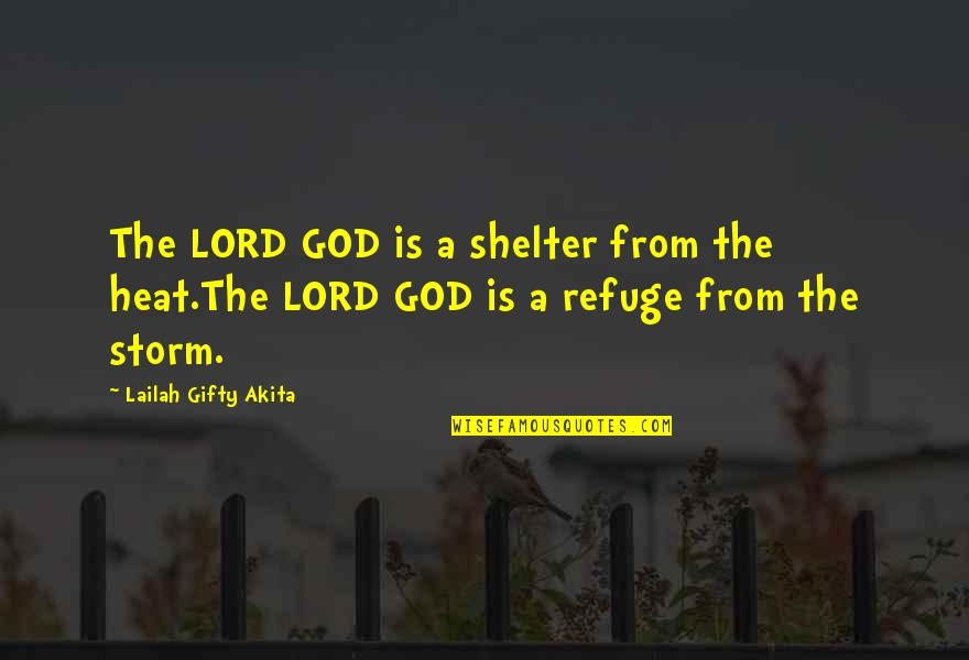 Fighting The Storm Quotes By Lailah Gifty Akita: The LORD GOD is a shelter from the