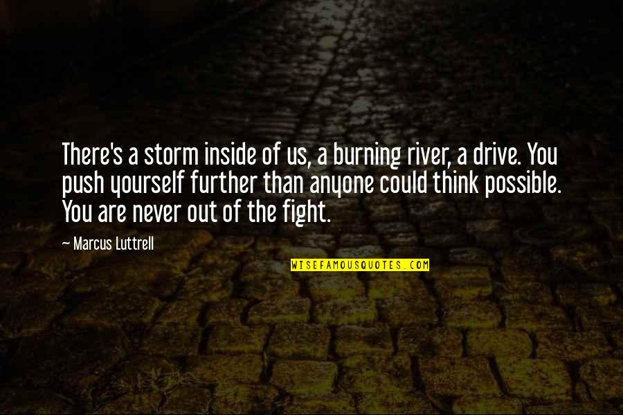 Fighting The Storm Quotes By Marcus Luttrell: There's a storm inside of us, a burning