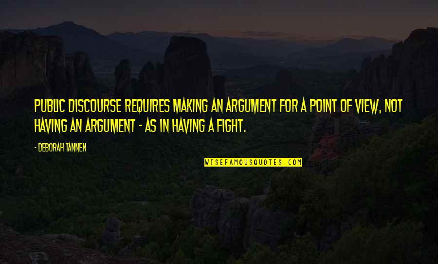 Fighting Then Making Up Quotes By Deborah Tannen: Public discourse requires making an argument for a