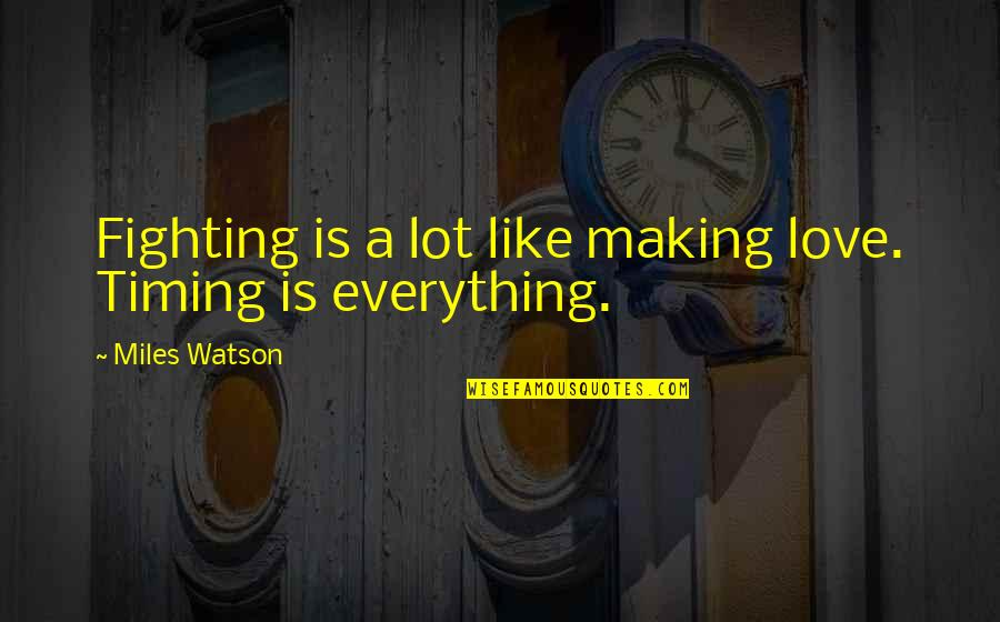 Fighting Then Making Up Quotes By Miles Watson: Fighting is a lot like making love. Timing