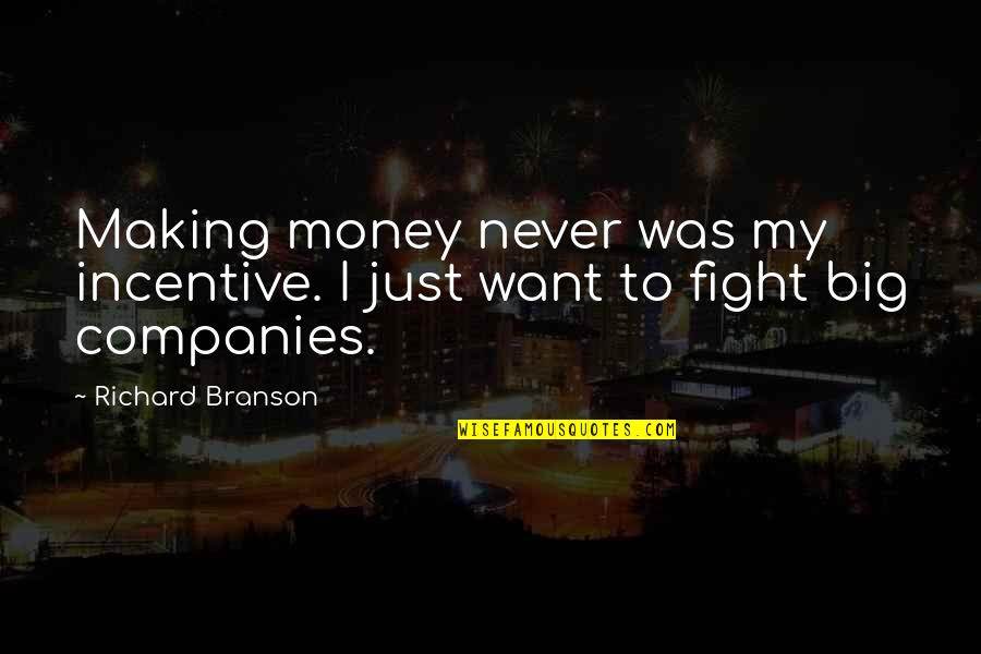 Fighting Then Making Up Quotes By Richard Branson: Making money never was my incentive. I just