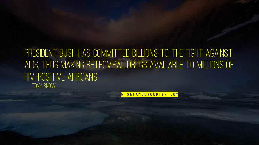 Fighting Then Making Up Quotes By Tony Snow: President Bush has committed billions to the fight