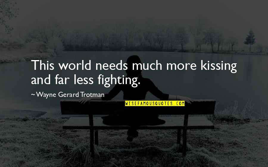 Fighting Then Making Up Quotes By Wayne Gerard Trotman: This world needs much more kissing and far